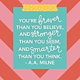 "This inspiring print ($8) reads, ""You're braver than you believe, and stronger than you seem, and smarter than you think."""