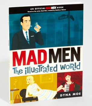 Mad Men: The Illustrated World by Dyna Moe ($15)