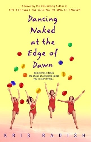 In Dancing Naked at the Edge of Dawn by Kris Radish, a woman enlists her friends and daughter to join her on a trip to Mexico when her life turns upside down.
