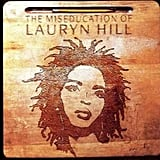 """The Miseducation of Lauryn Hill I was in the sixth grade and OBSESSED with the single """"Doo Wop (That Thing)"""" even though it was totally inappropriate for my 11-year-old self. I just had to have the entire CD, which was just as amazing as I had hoped. It's still one of the best albums of all time, if you ask me.  — Lisette Mejia, editorial assistant"""