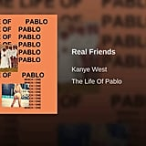 """Real Friends,"" Kanye West"