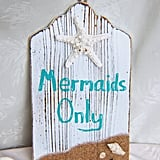 """Mermaids Only"" Sign"