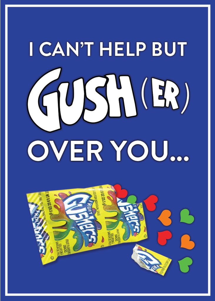 I can't help but Gush(er) over you.