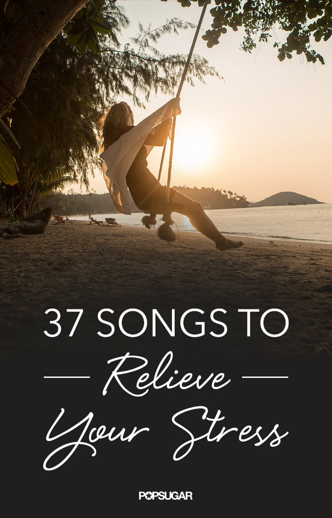Songs to De-Stress | POPSUGAR Smart Living
