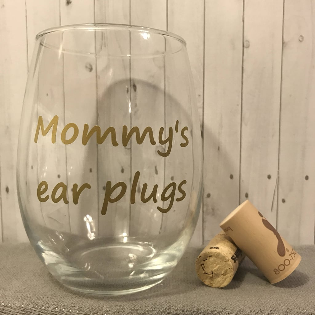 Mommy's Ear Plugs Wine Glass