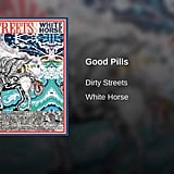 """Good Pills"" by Dirty Streets"