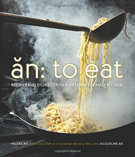 An: To Eat — Recipes and Stories From a Vietnamese Family Kitchen