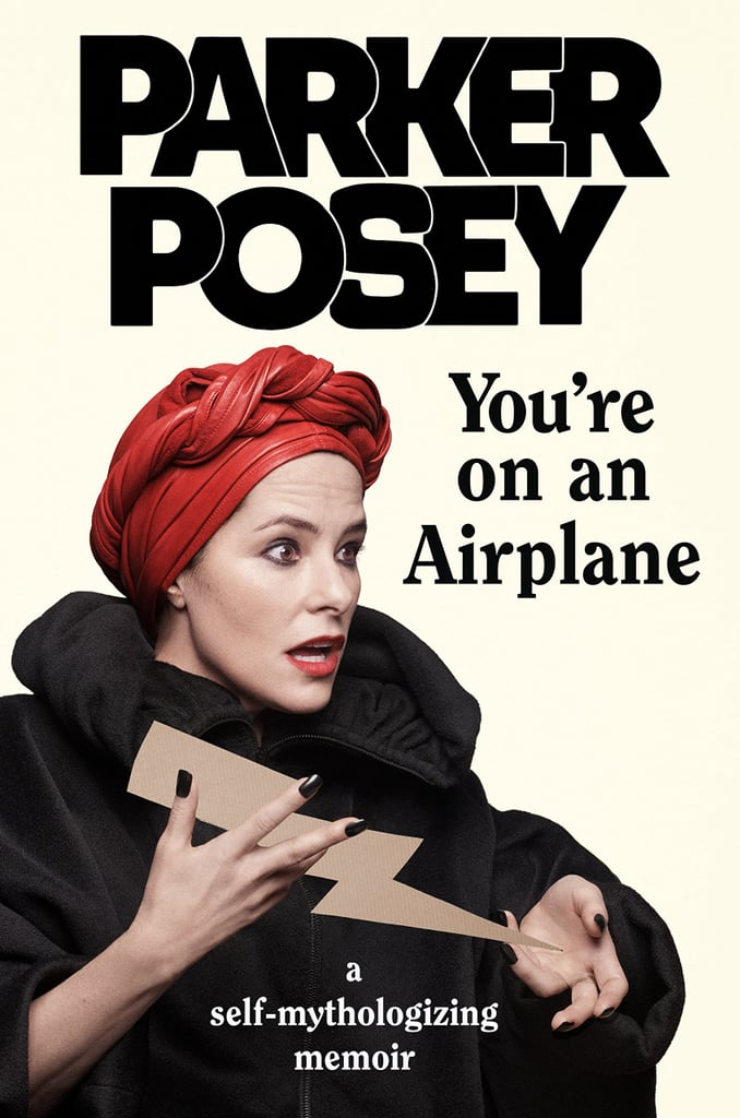 You're on an Aeroplane: A Self-Mythologizing Memoir by Parker Posey