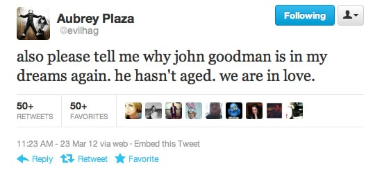 We wish Aubrey Plaza would elaborate more on these steamy John Goodman dreams!
