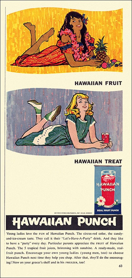 "Didn't you know the kids these days are calling Hawaiian Punch the ""let's have a party"" drink?"