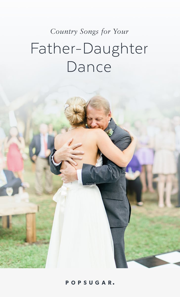 Country Father Daughter Dance Songs For Weddings Popsugar Entertainment