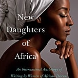 New Daughters of Africa: An International Anthology of Writing by Women of African Descent by Margaret Busby (coming May 7)