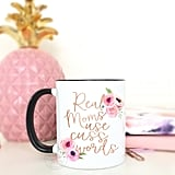 Real Moms Use Cuss Words Mug