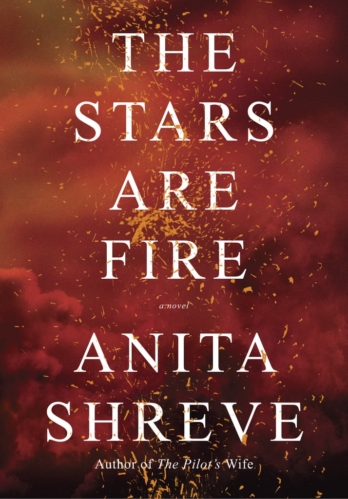 The Stars Are Fire by Anita Shreve — Available April 18
