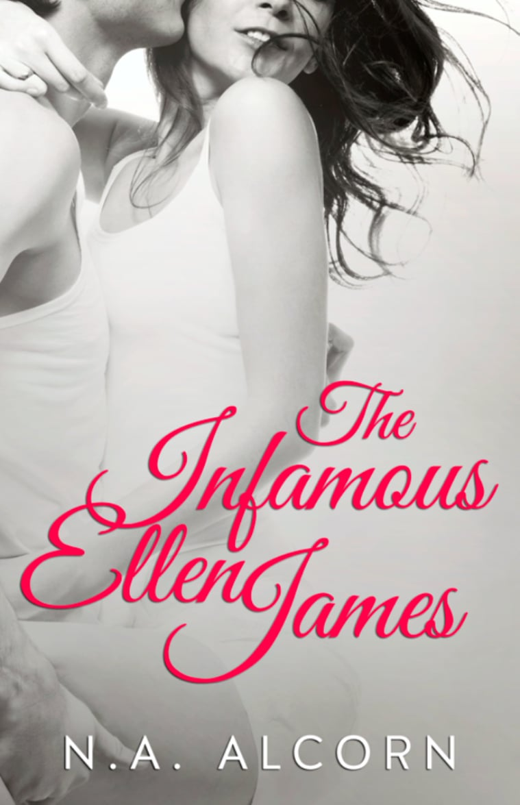 The Infamous Ellen James by N.A. Alcorn
