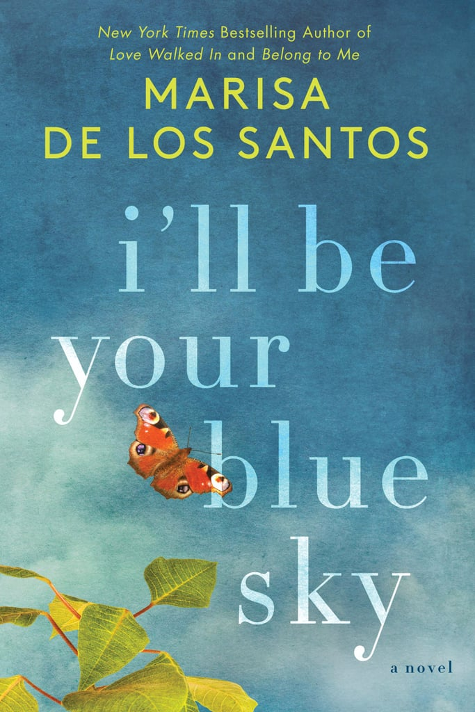 I'll Be Your Blue Sky by Marisa de los Santos, Out March 6
