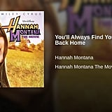 """You'll Always Find Your Way Back Home"" by Hannah Montana"