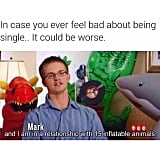 When you feel down about being single and remember this.