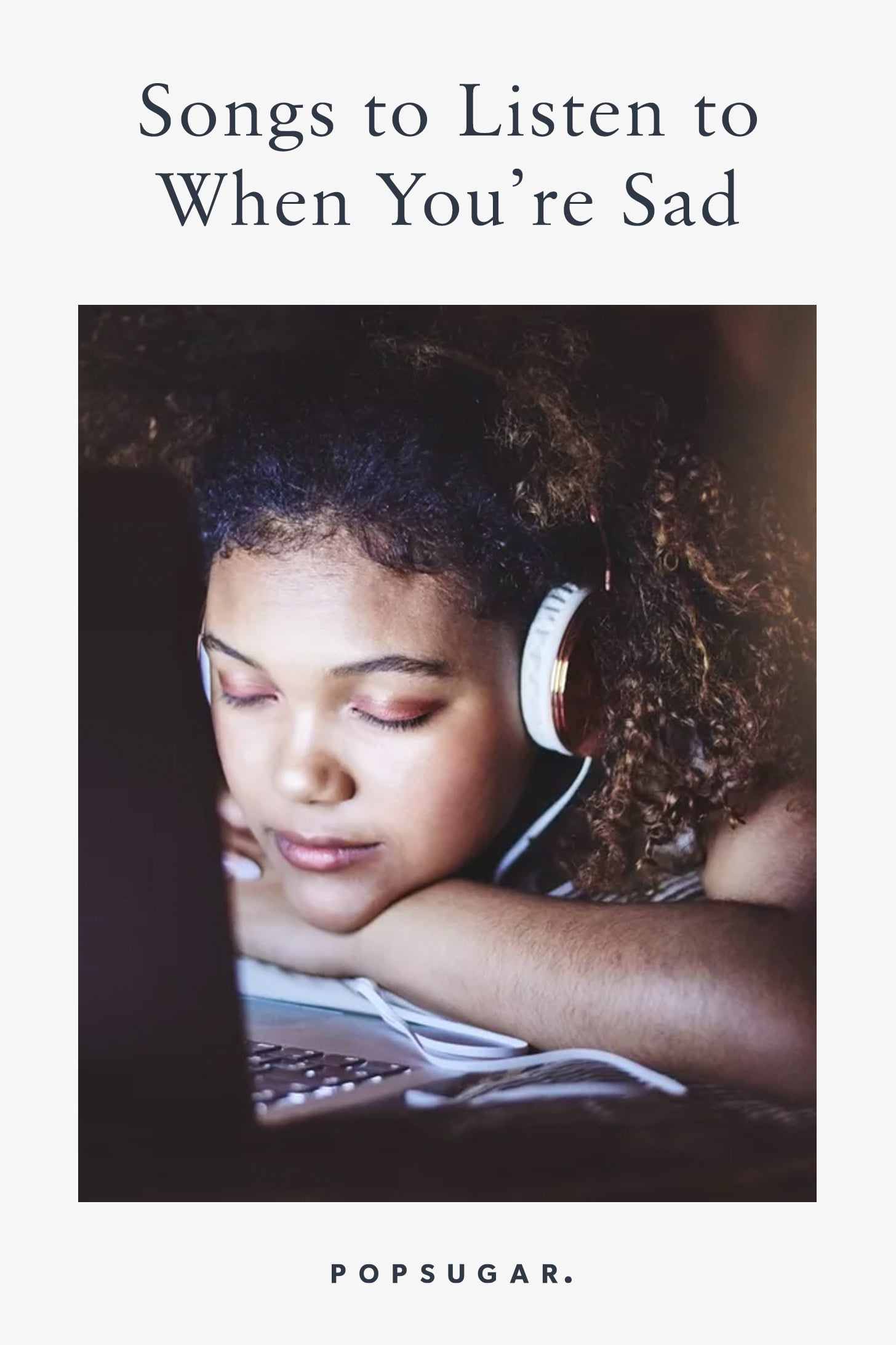 Songs to Listen to When You're Sad   POPSUGAR Smart Living