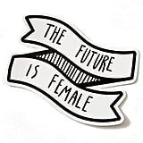"""The Future Is Female"" Waterproof Vinyl Sticker"