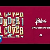 """Undercover"" by Kehlani"
