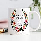 Being A Badass Is Hard Work Coffee Mug