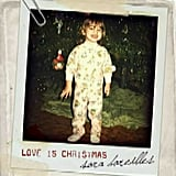 """Love Is Christmas"" by Sara Bareilles"