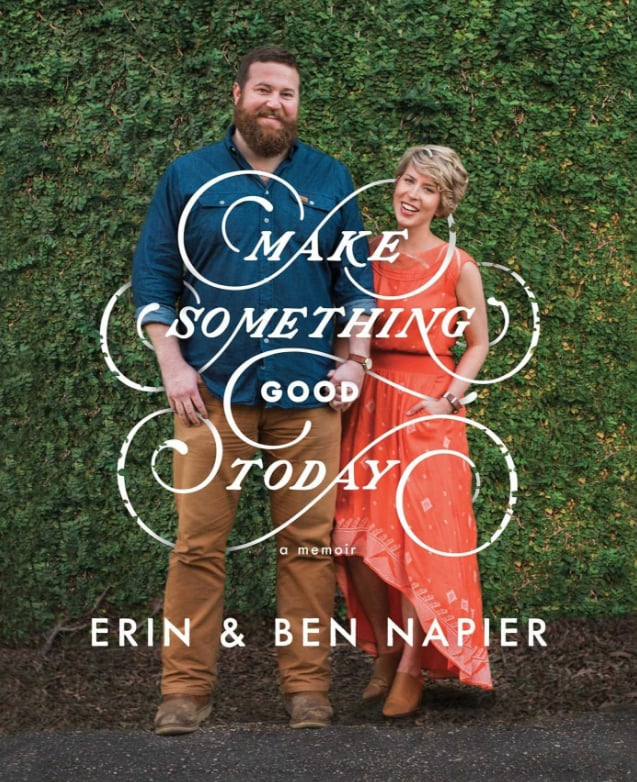 Make Something Good Today: A Memoir by Erin and Ben Napier