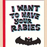 I want to have your rabies ($4)