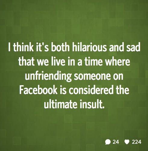 De-friending happens when you're one of these annoying people on Facebook.