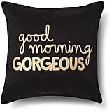 Xhilaration Good Morning Gorgeous! Decorative Pillow ($20)