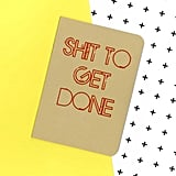 Sh*t to Get Done Notebook