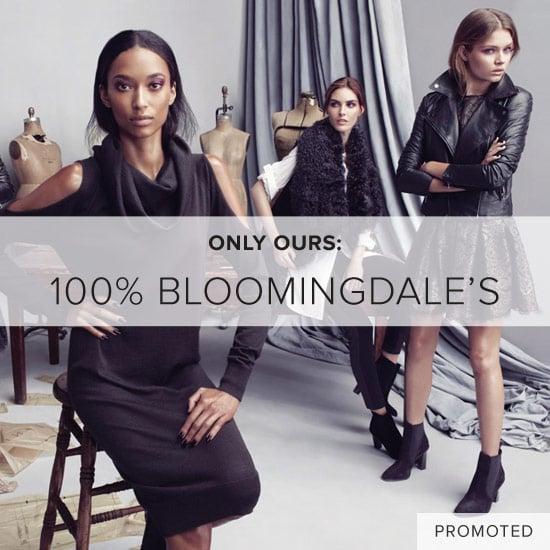 100% Bloomingdale's - 1000 Exclusives. 100 Designers. 1 Store.