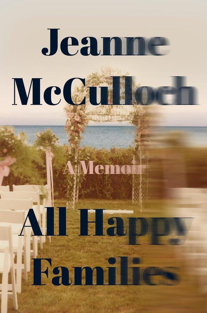 All Happy Families: A Memoir by Jeanne McCulloch