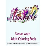 Swear Word Adult Coloring Book: Hilarious Sweary Coloring Book For Fun and Stress Relieve ($9)