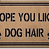 Hope You Like Dog Hair Doormat