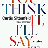 May 2018 — You Think It, I'll Say It: Stories by Curtis Sittenfeld