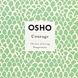 Courage: The Joy of Living Dangerously