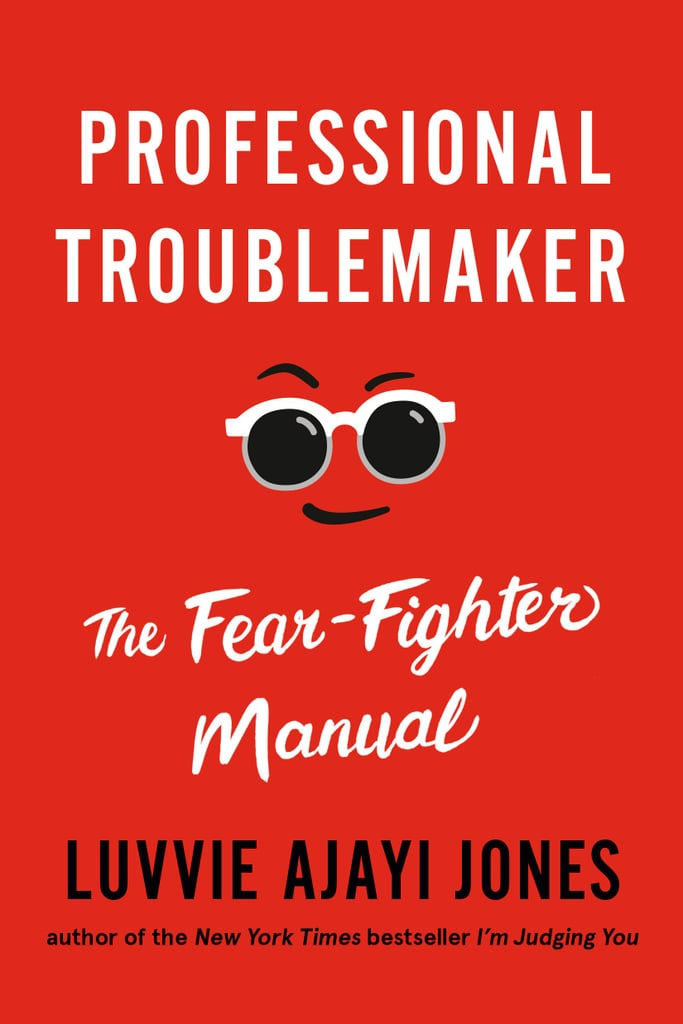 Professional Troublemaker: The Fear-Fighter Manual by Luvvie Ajayi Jones