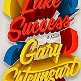 Lake Success by Gary Shteyngart, out Sept. 4