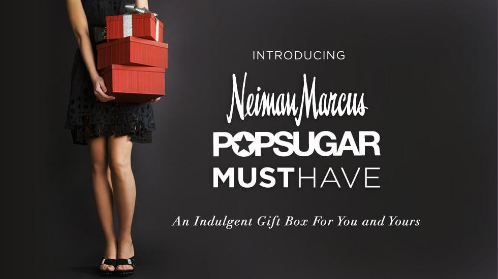 Neiman Marcus POPSUGAR Must Have  - Order Now!