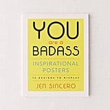 You Are A Bada**® Inspirational Posters: 12 Designs to Display by Jen Sincero