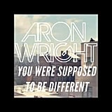 """You Were Supposed to Be Different"" by Aron Wright"