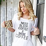 Need Sleep, Coffee, and More Coffee Shirt