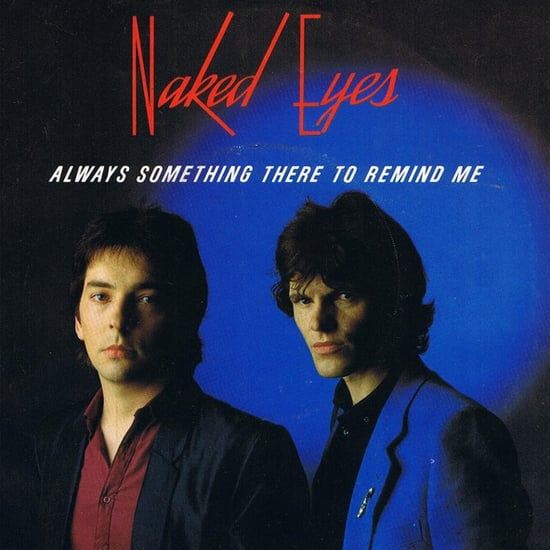 """""""(There's) Always Something There to Remind Me"""" by Naked Eyes"""