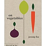 Jeremy Fox On Vegetable