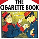 The Cigarette Book: A Celebration of the Culture of Smoking
