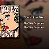 """South of the Truth"" by The Truly Desperate"