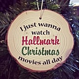 I Just Wanna Watch Hallmark Movies Wood-Slice Christmas Ornament