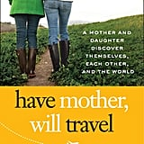 Mother-daughter duo Claire and Mia Fontaine's Have Mother, Will Travel: A Mother and Daughter Discover Themselves, Each Other, and the World ($16, originally $25) is a thoughtful pick she'll read again and again.